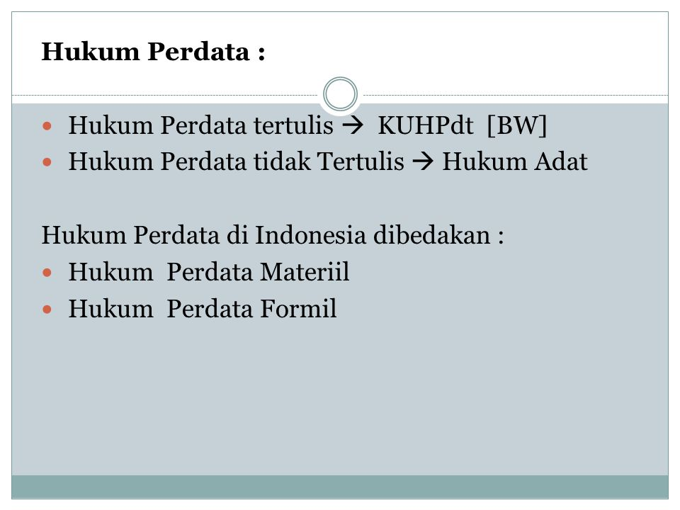 Hukum Perdata : Hukum Perdata tertulis  KUHPdt [BW] Hukum Perdata tidak Tertulis  Hukum Adat. Hukum Perdata di Indonesia dibedakan :